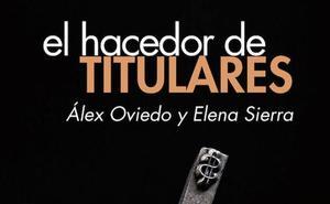 'El hacedor de titulares' de Álex Oviedo y Elena Sierra