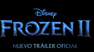Frozen 2: trailer y fecha de estreno en España oficial